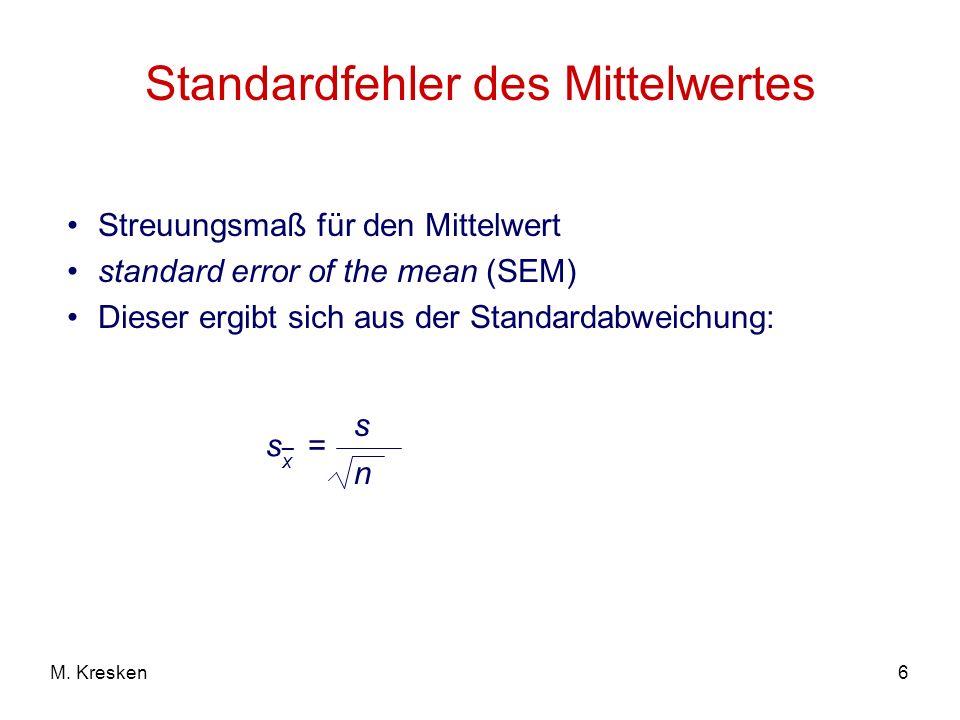 6M. Kresken Standardfehler des Mittelwertes Streuungsmaß für den Mittelwert standard error of the mean (SEM) Dieser ergibt sich aus der Standardabweic