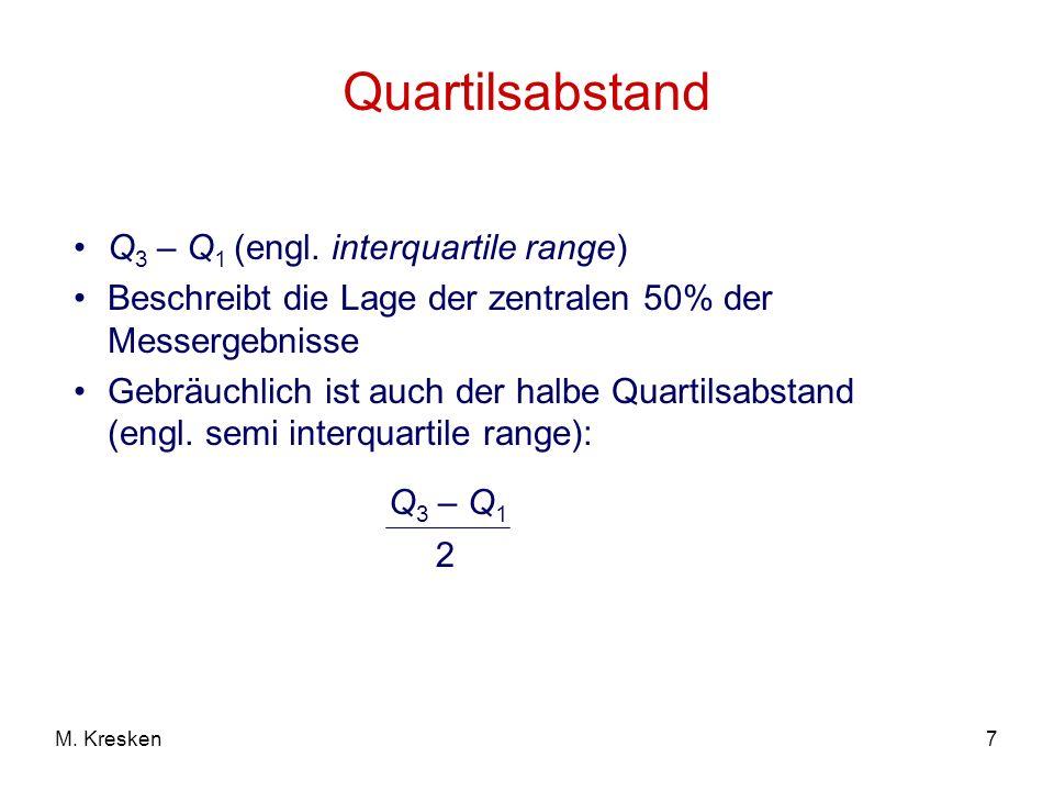 7M. Kresken Quartilsabstand Q 3 – Q 1 (engl. interquartile range) Beschreibt die Lage der zentralen 50% der Messergebnisse Gebräuchlich ist auch der h