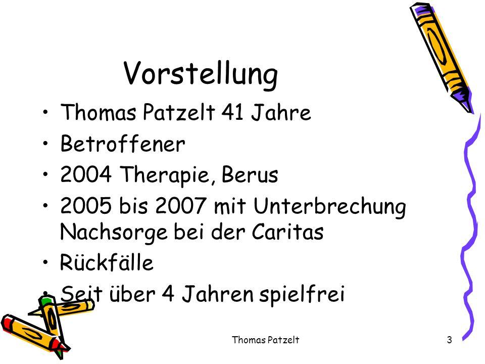 Thomas Patzelt3 Vorstellung Thomas Patzelt 41 Jahre Betroffener 2004 Therapie, Berus 2005 bis 2007 mit Unterbrechung Nachsorge bei der Caritas Rückfäl