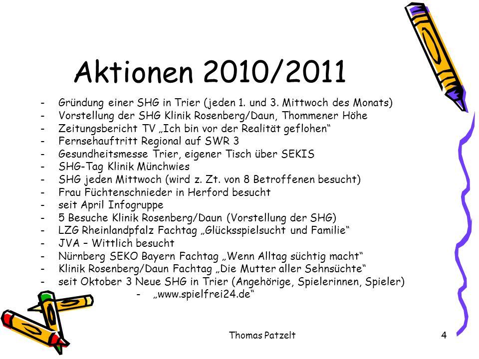 Thomas Patzelt4 Aktionen 2010/2011 -Gründung einer SHG in Trier (jeden 1. und 3. Mittwoch des Monats) -Vorstellung der SHG Klinik Rosenberg/Daun, Thom