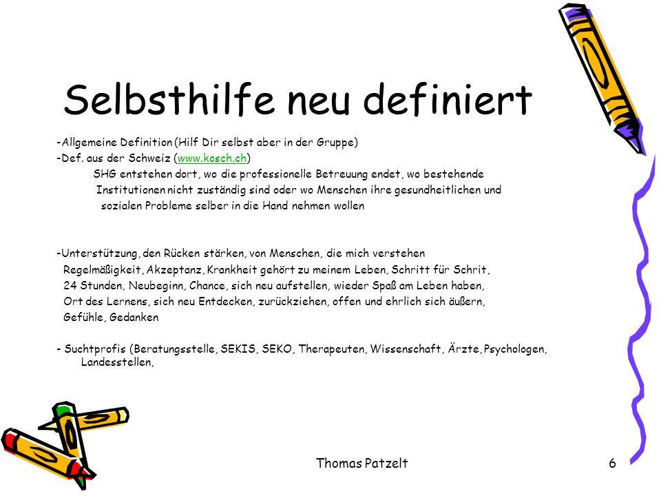 Thomas Patzelt6 Selbsthilfe neu definiert -Allgemeine Definition (Hilf Dir selbst aber in der Gruppe) -Def. aus der Schweiz (www.kosch.ch)www.kosch.ch