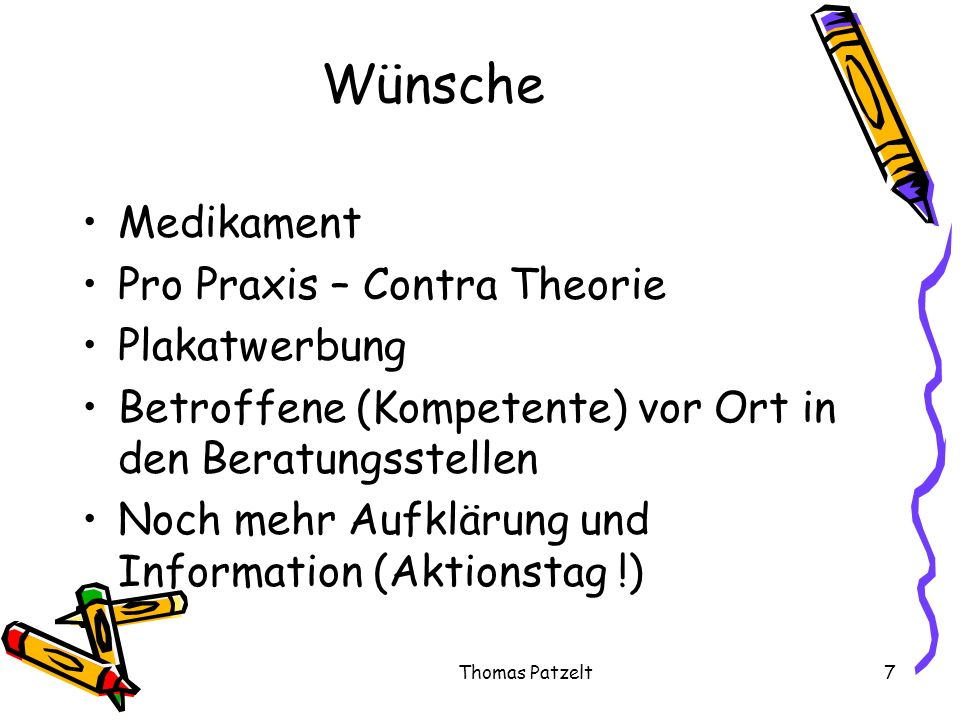 Thomas Patzelt7 Wünsche Medikament Pro Praxis – Contra Theorie Plakatwerbung Betroffene (Kompetente) vor Ort in den Beratungsstellen Noch mehr Aufklär