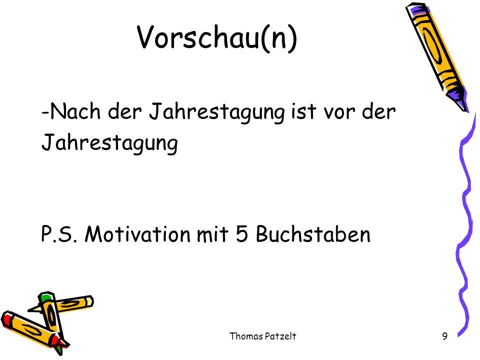 Thomas Patzelt9 Vorschau(n) -Nach der Jahrestagung ist vor der Jahrestagung P.S. Motivation mit 5 Buchstaben