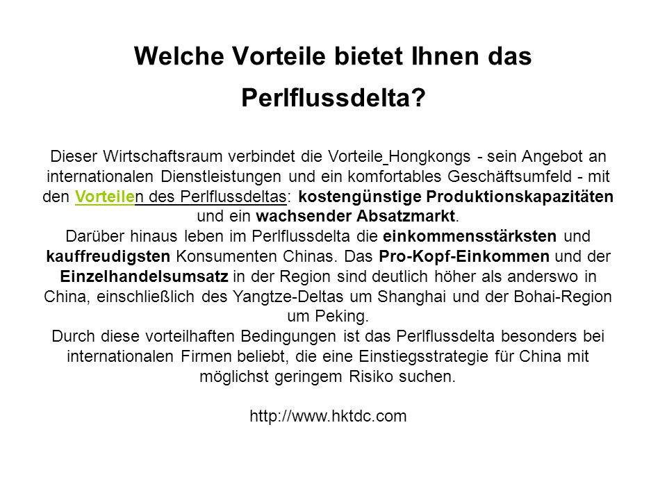 Welche Vorteile bietet Ihnen das Perlflussdelta? Das Perlflu ssdelta besteht aus neun Städte n der Provin z Guang dong in Südchi na, plus Macau und Ho