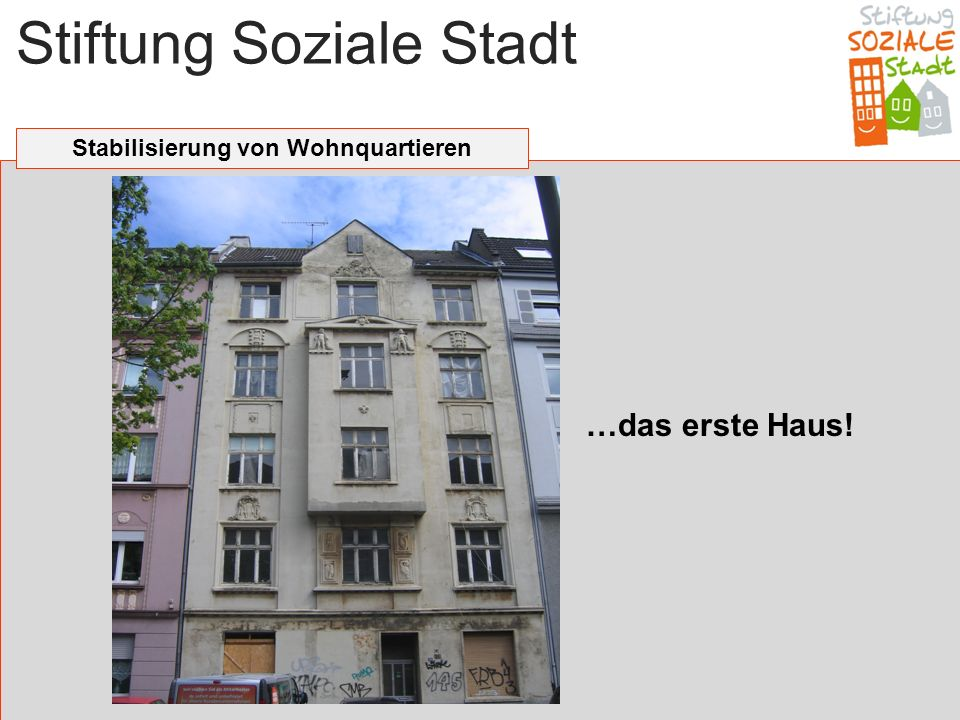 Stiftung Soziale Stadt Stabilisierung von Wohnquartieren …das erste Haus!