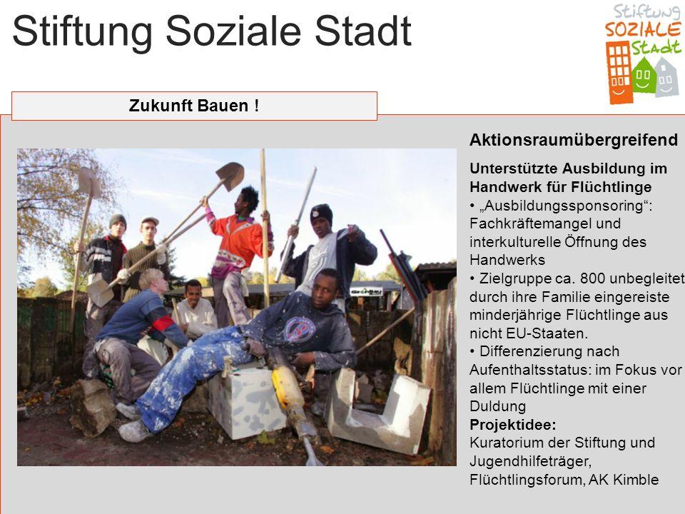 Stiftung Soziale Stadt Zukunft Bauen ! Aktionsraumübergreifend Unterstützte Ausbildung im Handwerk für Flüchtlinge Ausbildungssponsoring: Fachkräftema