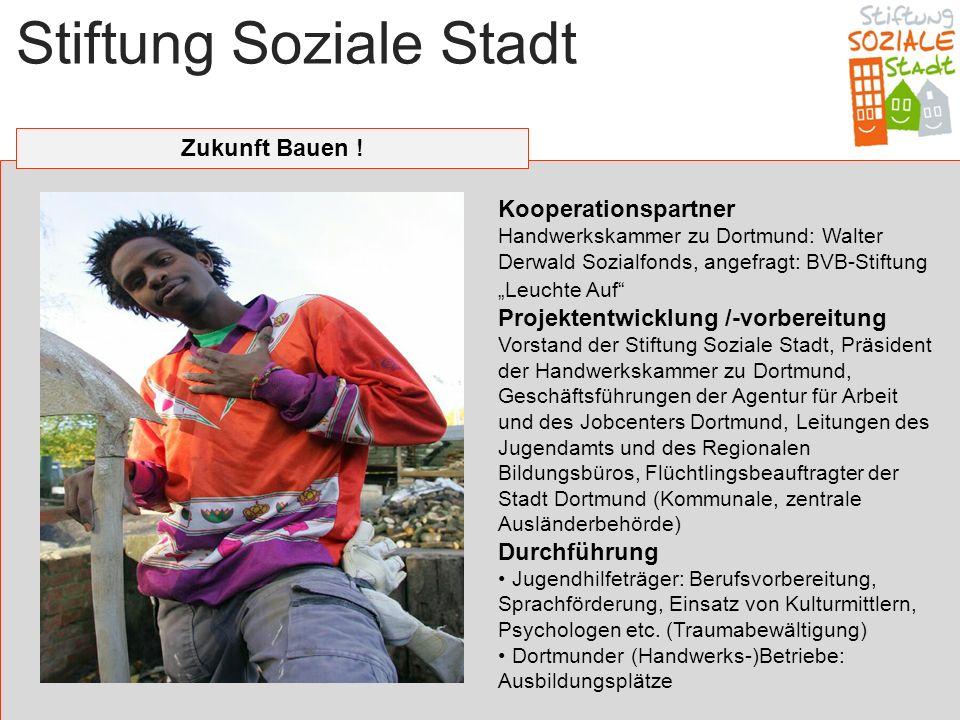 Stiftung Soziale Stadt Zukunft Bauen ! Kooperationspartner Handwerkskammer zu Dortmund: Walter Derwald Sozialfonds, angefragt: BVB-Stiftung Leuchte Au