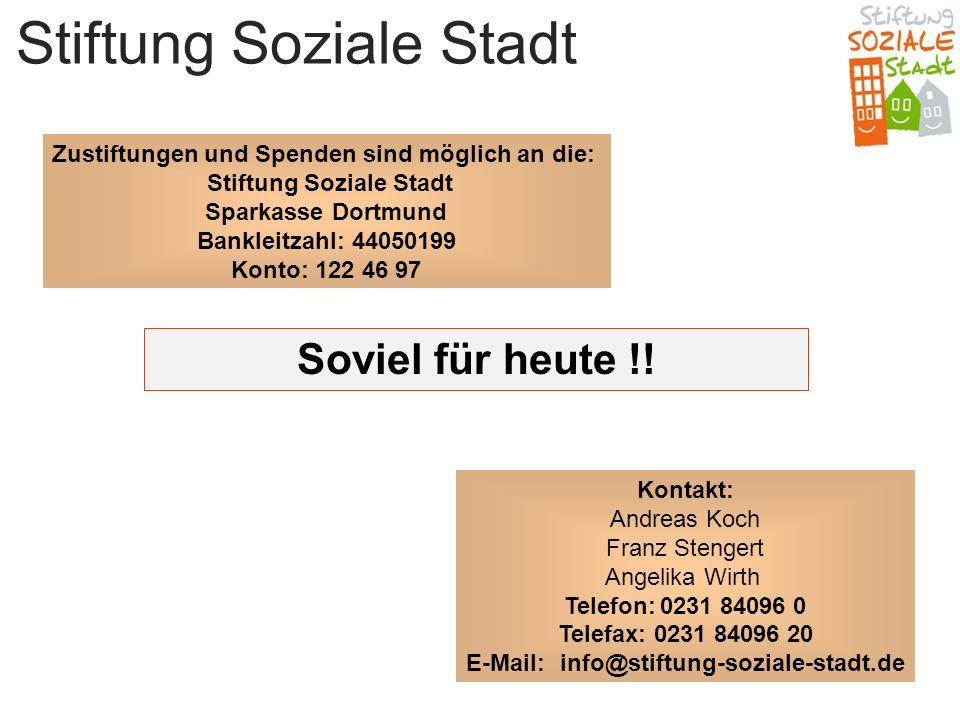 Stiftung Soziale Stadt Soviel für heute !! Kontakt: Andreas Koch Franz Stengert Angelika Wirth Telefon:0231 84096 0 Telefax:0231 84096 20 E-Mail:info@