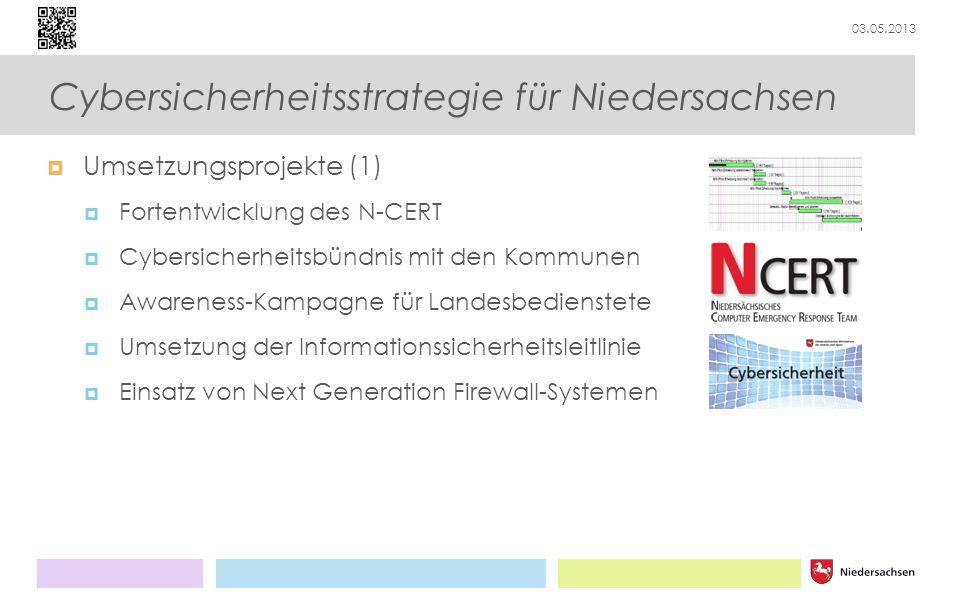 03.05.2013 Cybersicherheitsstrategie für Niedersachsen Umsetzungsprojekte (1) Fortentwicklung des N-CERT Cybersicherheitsbündnis mit den Kommunen Awar