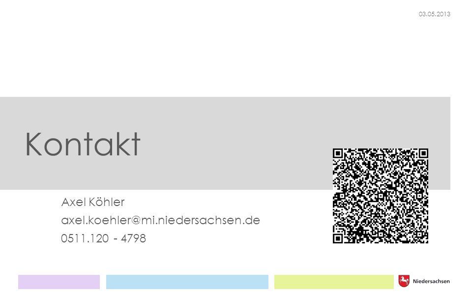 03.05.2013 Axel Köhler axel.koehler@mi.niedersachsen.de 0511.120 - 4798 Kontakt