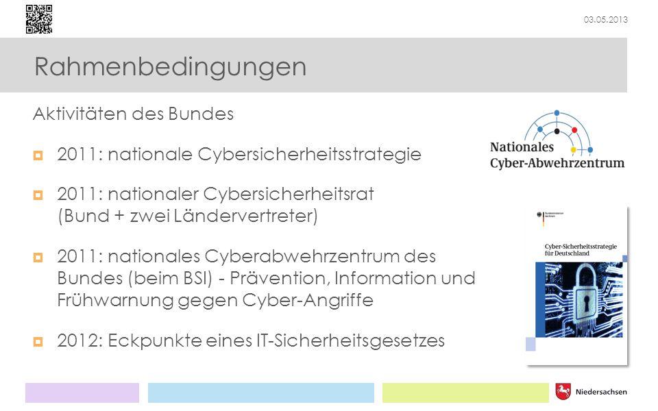 03.05.2013 Rahmenbedingungen Aktivitäten des Bundes 2011: nationale Cybersicherheitsstrategie 2011: nationaler Cybersicherheitsrat (Bund + zwei Länder