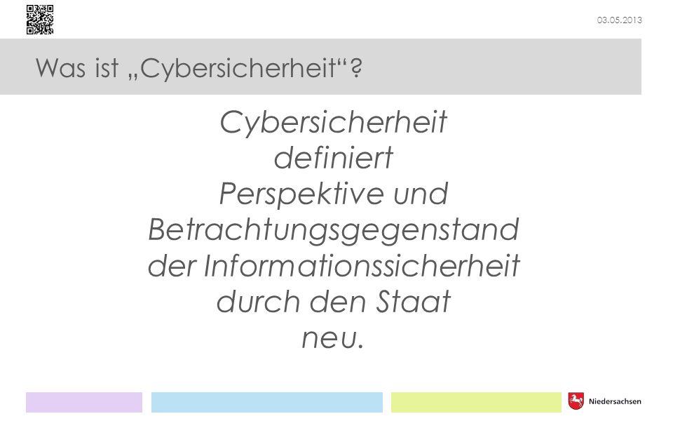 03.05.2013 Die Landesregierung betreibt angemessene Krisenprävention vor Angriffen aus dem Cyber-Raum Strategisches Ziel aus der IT-Strategie des Landes Niedersachsen Cybersicherheitsstrategie für Niedersachsen