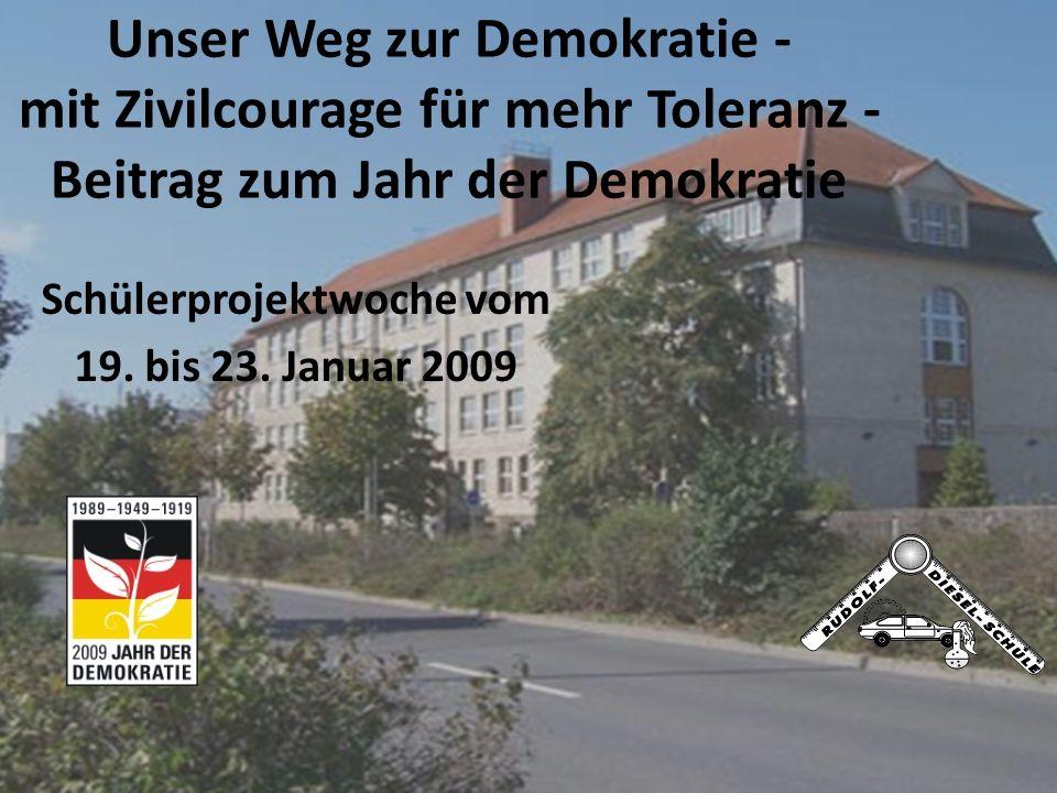 Unser Weg zur Demokratie - mit Zivilcourage für mehr Toleranz - Beitrag zum Jahr der Demokratie Schülerprojektwoche vom 19. bis 23. Januar 2009