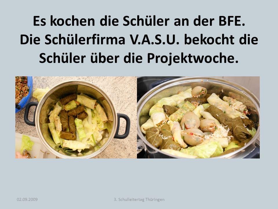 Es kochen die Schüler an der BFE. Die Schülerfirma V.A.S.U. bekocht die Schüler über die Projektwoche. 02.09.20093. Schulleitertag Thüringen