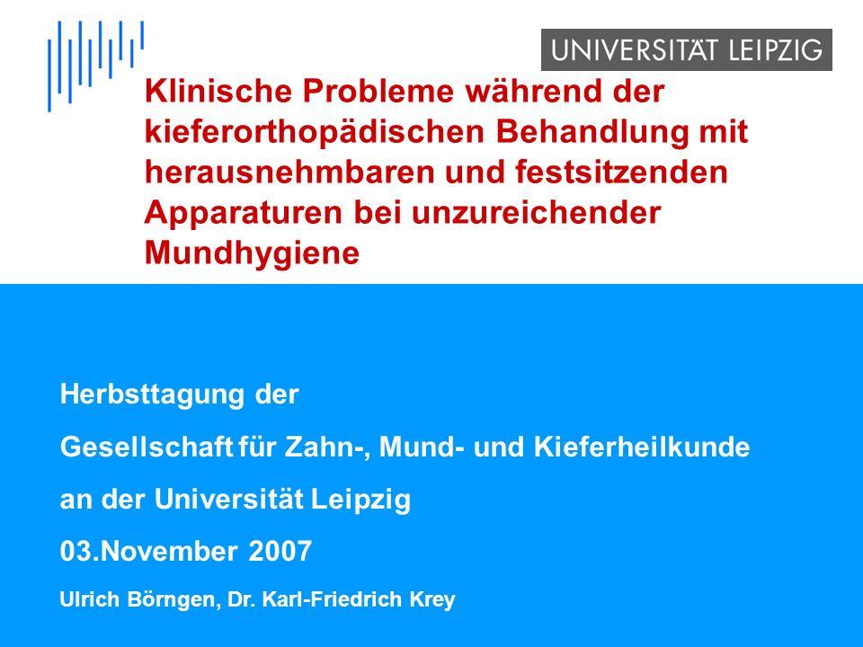 Herbsttagung der Gesellschaft für Zahn-, Mund- und Kieferheilkunde an der Universität Leipzig 03.November 2007 Ulrich Börngen, Dr. Karl-Friedrich Krey