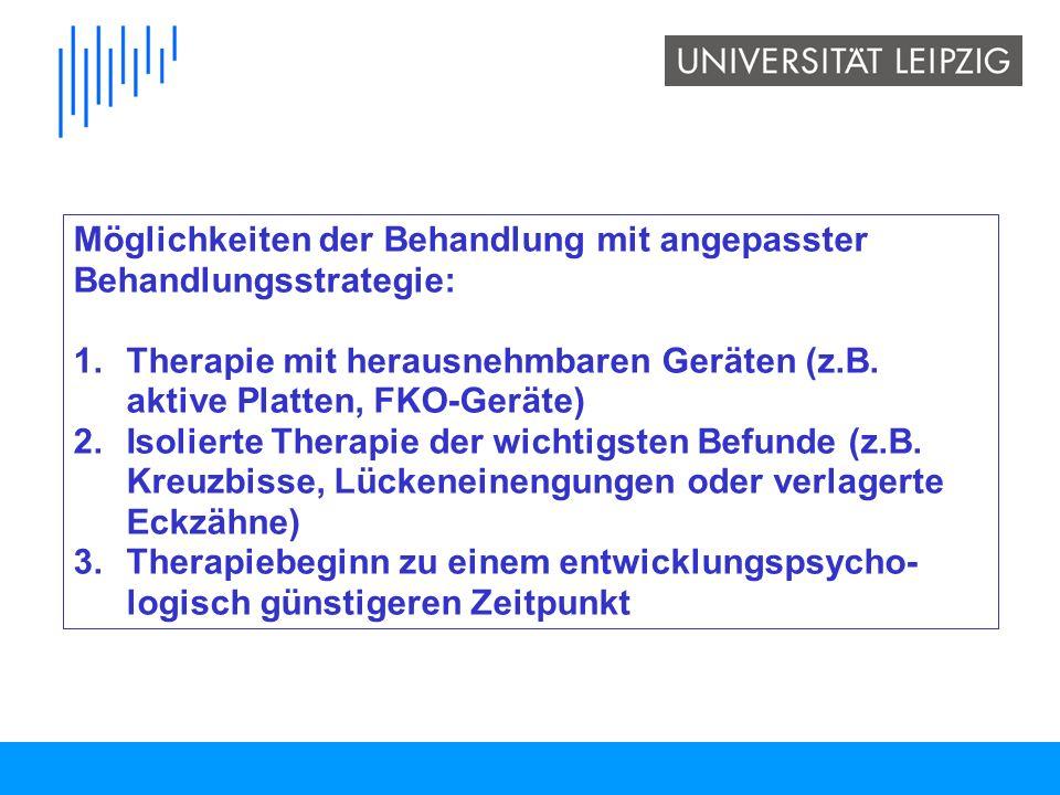Möglichkeiten der Behandlung mit angepasster Behandlungsstrategie: 1.Therapie mit herausnehmbaren Geräten (z.B. aktive Platten, FKO-Geräte) 2.Isoliert