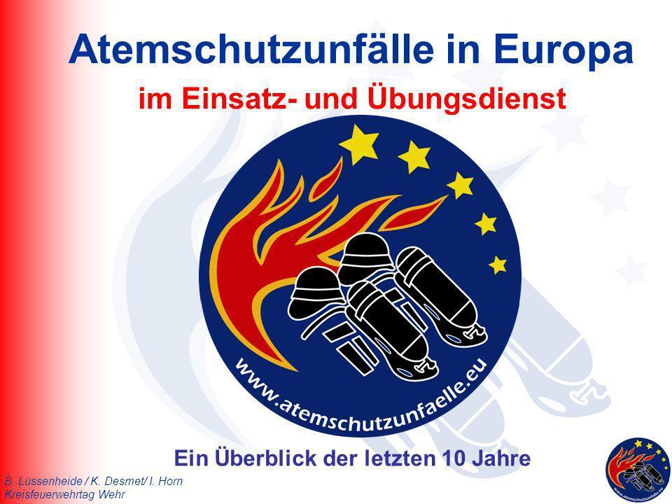 B. Lüssenheide / K. Desmet/ I. Horn Kreisfeuerwehrtag Wehr Atemschutzunfälle in Europa im Einsatz- und Übungsdienst Ein Überblick der letzten 10 Jahre