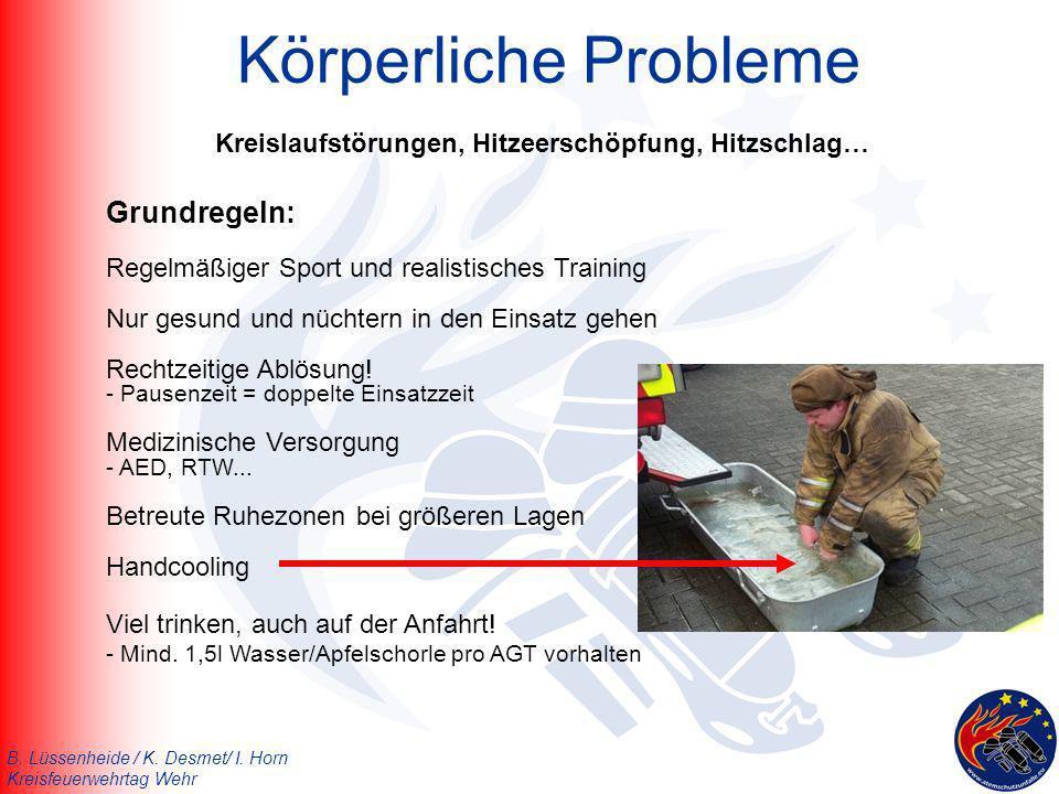 B. Lüssenheide / K. Desmet/ I. Horn Kreisfeuerwehrtag Wehr Grundregeln: Regelmäßiger Sport und realistisches Training Nur gesund und nüchtern in den E