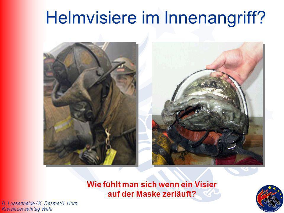 B. Lüssenheide / K. Desmet/ I. Horn Kreisfeuerwehrtag Wehr Helmvisiere im Innenangriff? Wie fühlt man sich wenn ein Visier auf der Maske zerläuft?