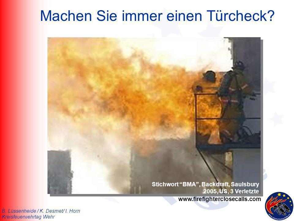 B. Lüssenheide / K. Desmet/ I. Horn Kreisfeuerwehrtag Wehr Machen Sie immer einen Türcheck? www.firefighterclosecalls.com Stichwort BMA, Backdraft, Sa