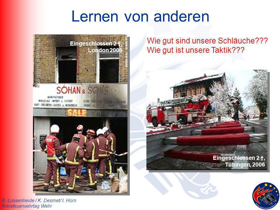 B. Lüssenheide / K. Desmet/ I. Horn Kreisfeuerwehrtag Wehr Lernen von anderen Eingeschlossen 2, Tübingen, 2006 Eingeschlossen 2, London 2006 Wie gut s