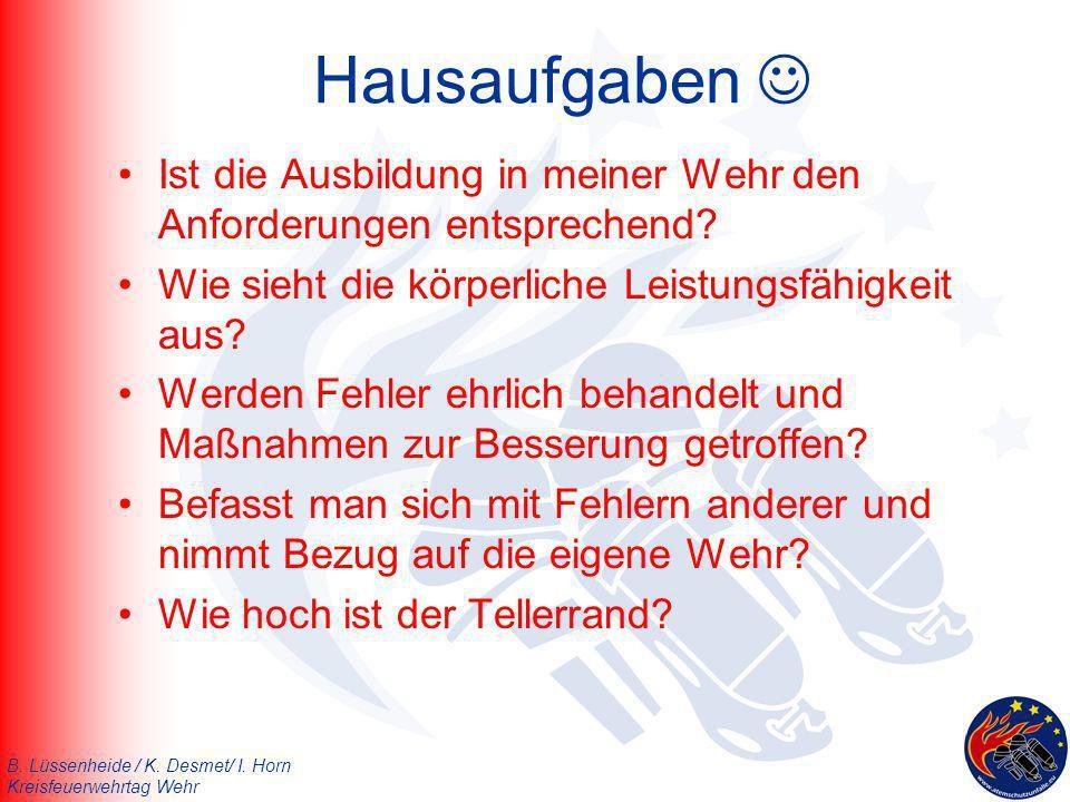B. Lüssenheide / K. Desmet/ I. Horn Kreisfeuerwehrtag Wehr Hausaufgaben Ist die Ausbildung in meiner Wehr den Anforderungen entsprechend? Wie sieht di