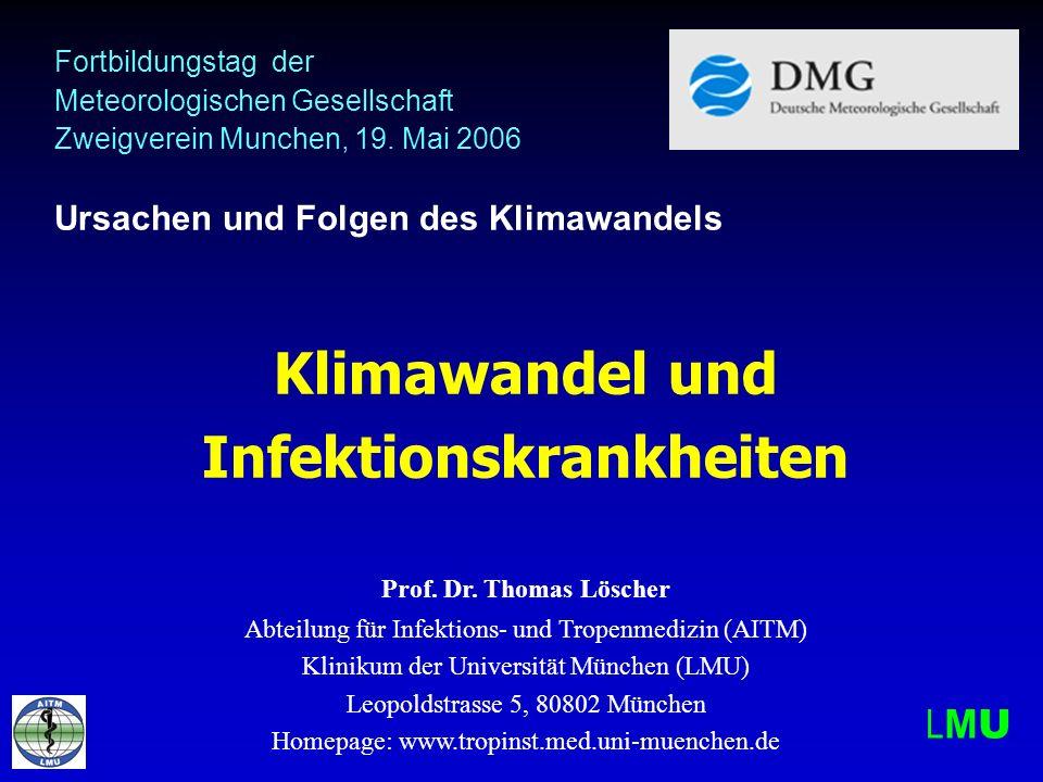 Fortbildungstag der Meteorologischen Gesellschaft Zweigverein Munchen, 19. Mai 2006 Ursachen und Folgen des Klimawandels Klimawandel und Infektionskra