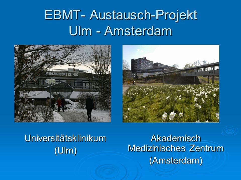 Teilnehmer des Projektes Ulm - Amsterdam Bettina Riedel (Universitätsklinikum, Ulm) 13-17.November 2006 in Amsterdam Frans Jansen (Akademisch Medizinisches Zentrum, Amsterdam) 22.-26.