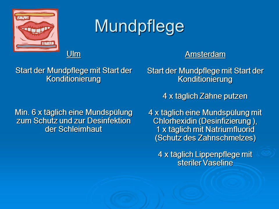 Mundpflege Ulm Start der Mundpflege mit Start der Konditionierung Min. 6 x täglich eine Mundspülung zum Schutz und zur Desinfektion der Schleimhaut Am