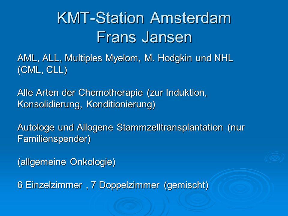 KMT-Station Amsterdam Frans Jansen AML, ALL, Multiples Myelom, M. Hodgkin und NHL (CML, CLL) Alle Arten der Chemotherapie (zur Induktion, Konsolidieru