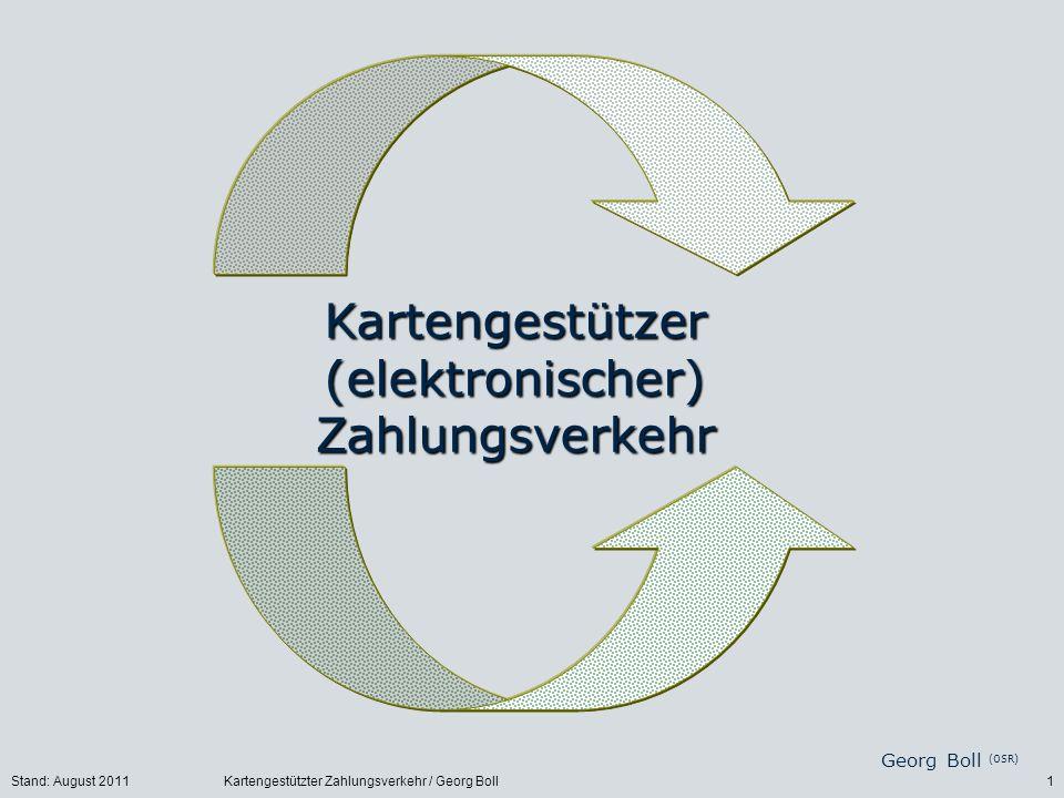 Stand: August 2011Kartengestützter Zahlungsverkehr / Georg Boll1 Kartengestützer (elektronischer) Zahlungsverkehr Georg Boll (OSR)