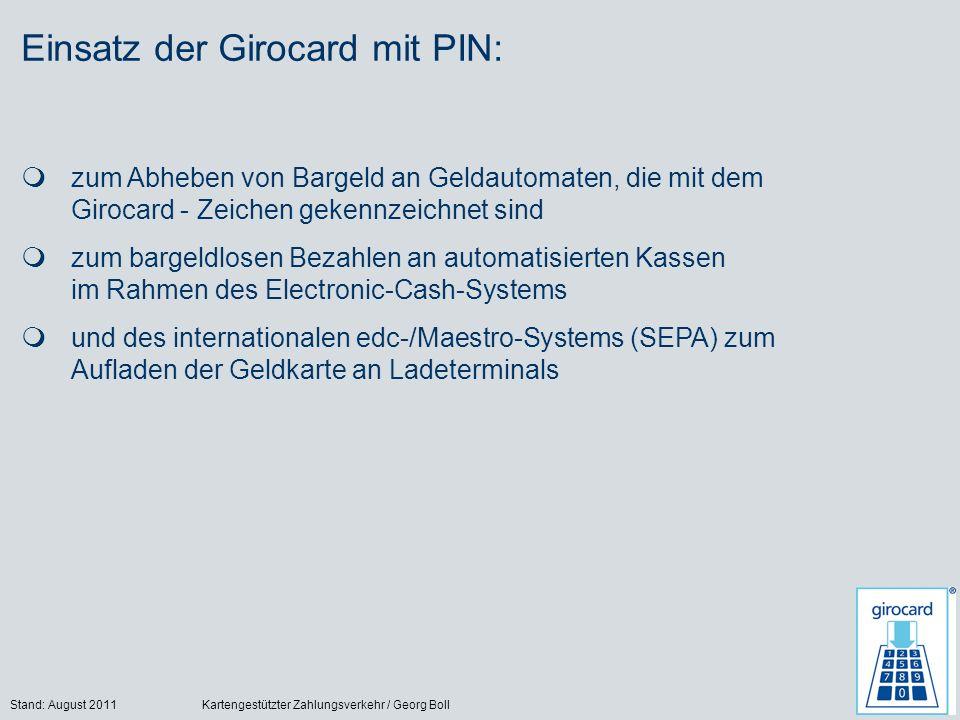 Stand: August 2011Kartengestützter Zahlungsverkehr / Georg Boll10 zum Abheben von Bargeld an Geldautomaten, die mit dem Girocard - Zeichen gekennzeich