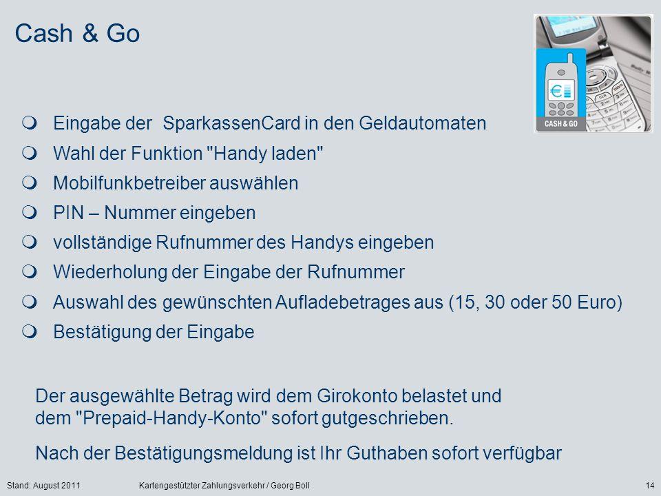 Stand: August 2011Kartengestützter Zahlungsverkehr / Georg Boll14 Eingabe der SparkassenCard in den Geldautomaten Wahl der Funktion