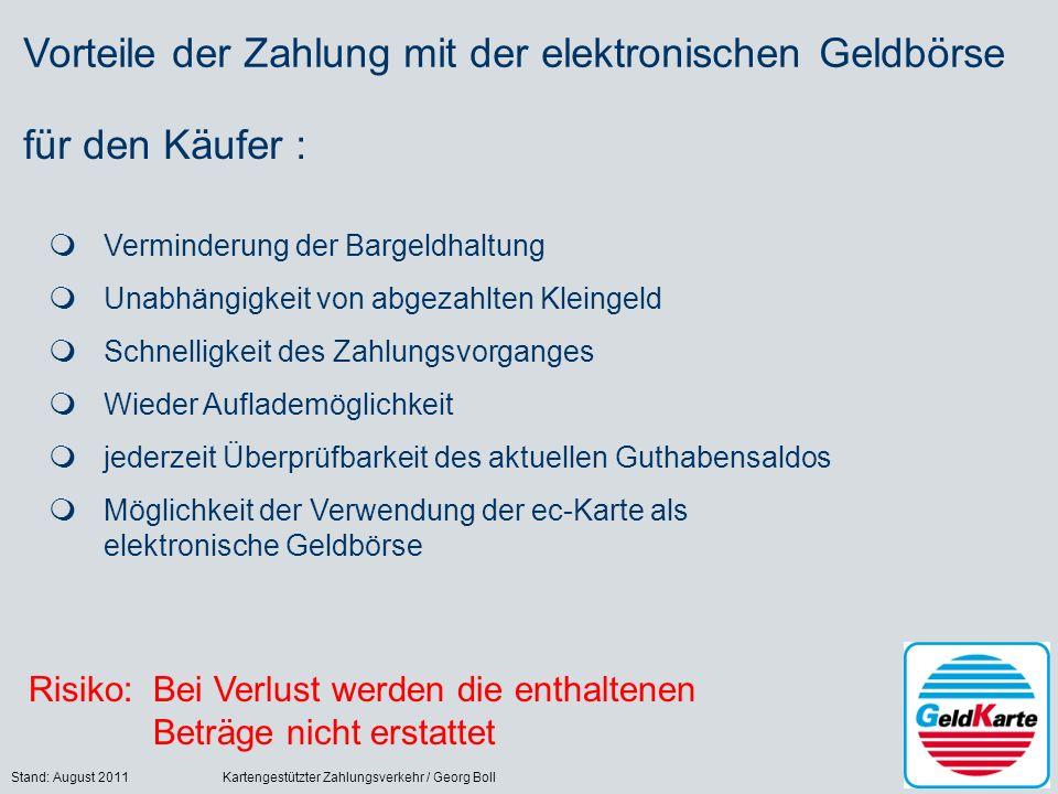 Stand: August 2011Kartengestützter Zahlungsverkehr / Georg Boll21 Vorteile der Zahlung mit der elektronischen Geldbörse für den Käufer : Verminderung
