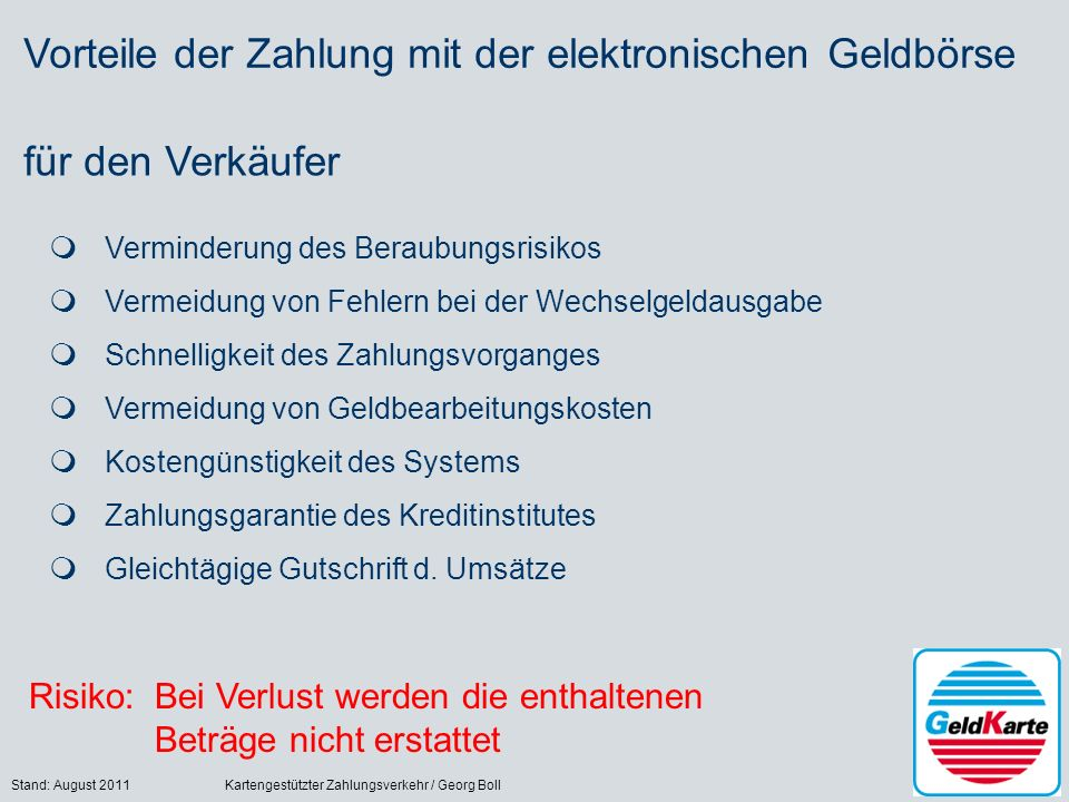 Stand: August 2011Kartengestützter Zahlungsverkehr / Georg Boll22 Vorteile der Zahlung mit der elektronischen Geldbörse für den Verkäufer Verminderung