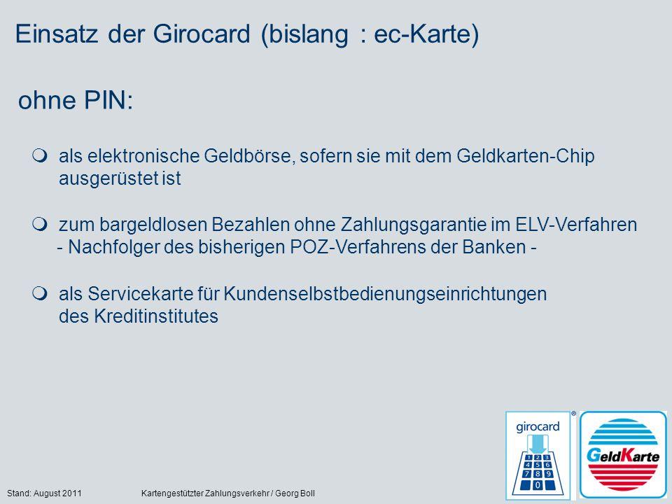 Stand: August 2011Kartengestützter Zahlungsverkehr / Georg Boll23 Einsatz der Girocard (bislang : ec-Karte) ohne PIN: als elektronische Geldbörse, sof
