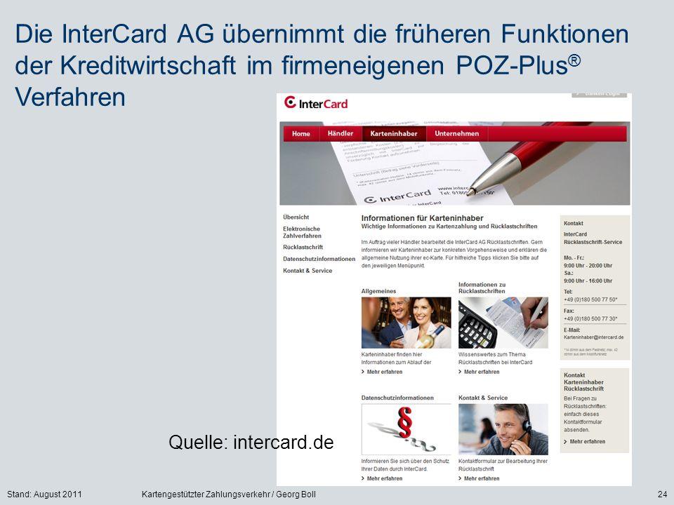 Stand: August 2011Kartengestützter Zahlungsverkehr / Georg Boll24 Die InterCard AG übernimmt die früheren Funktionen der Kreditwirtschaft im firmeneigenen POZ-Plus ® Verfahren Quelle: intercard.de