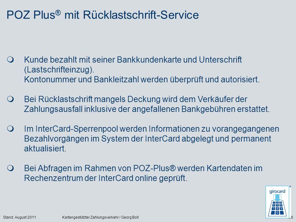 Stand: August 2011Kartengestützter Zahlungsverkehr / Georg Boll26 POZ Plus ® mit Rücklastschrift-Service Kunde bezahlt mit seiner Bankkundenkarte und Unterschrift (Lastschrifteinzug).