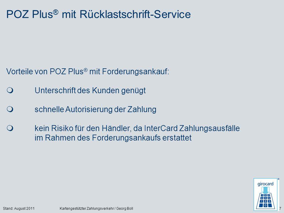 Stand: August 2011Kartengestützter Zahlungsverkehr / Georg Boll27 Vorteile von POZ Plus ® mit Forderungsankauf: Unterschrift des Kunden genügt schnell