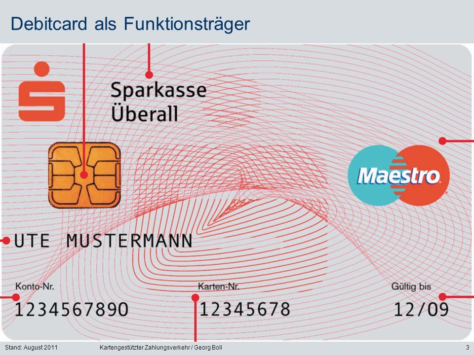 Stand: August 2011Kartengestützter Zahlungsverkehr / Georg Boll3 Debitcard als Funktionsträger