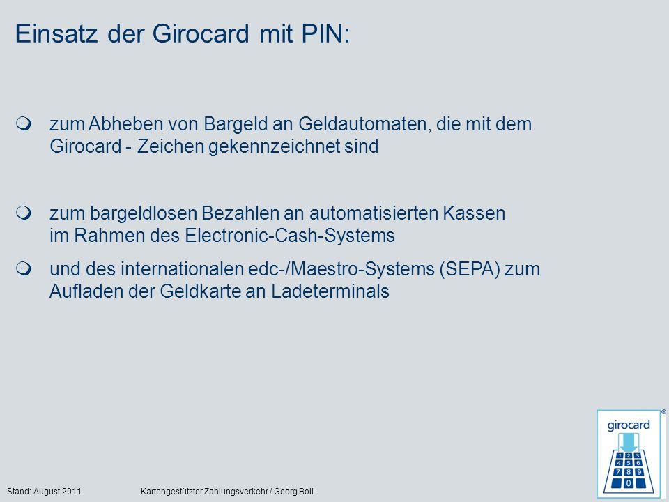 Stand: August 2011Kartengestützter Zahlungsverkehr / Georg Boll31 zum Abheben von Bargeld an Geldautomaten, die mit dem Girocard - Zeichen gekennzeich