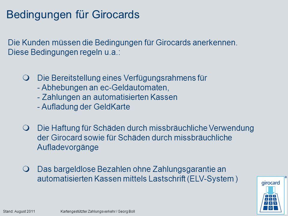Stand: August 2011Kartengestützter Zahlungsverkehr / Georg Boll33 Bedingungen für Girocards Die Kunden müssen die Bedingungen für Girocards anerkennen.