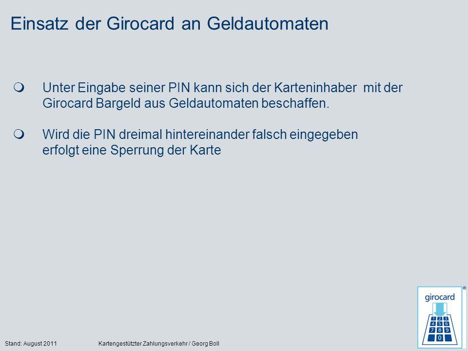 Stand: August 2011Kartengestützter Zahlungsverkehr / Georg Boll34 Einsatz der Girocard an Geldautomaten Unter Eingabe seiner PIN kann sich der Karteninhaber mit der Girocard Bargeld aus Geldautomaten beschaffen.