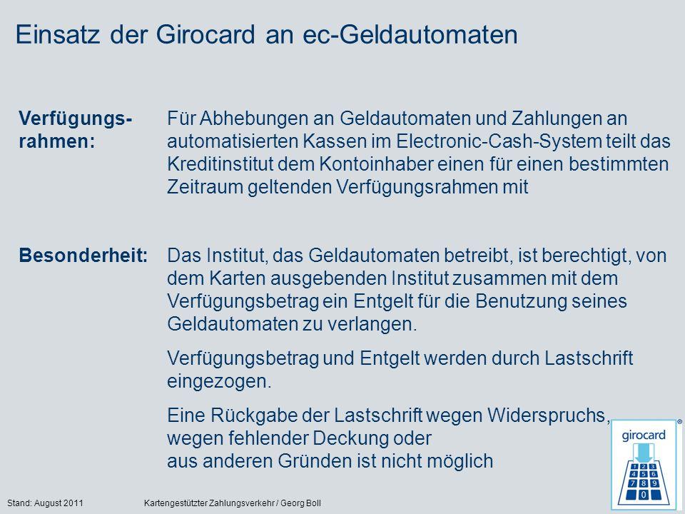 Stand: August 2011Kartengestützter Zahlungsverkehr / Georg Boll35 Einsatz der Girocard an ec-Geldautomaten Verfügungs- rahmen: Für Abhebungen an Gelda