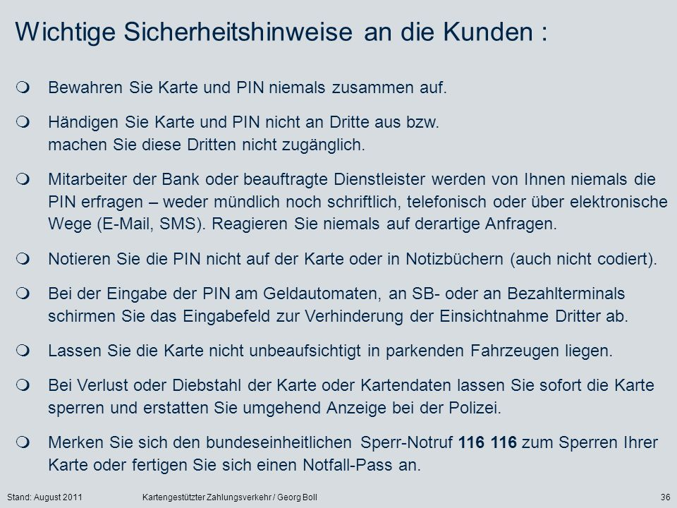 Stand: August 2011Kartengestützter Zahlungsverkehr / Georg Boll36 Bewahren Sie Karte und PIN niemals zusammen auf. Händigen Sie Karte und PIN nicht an