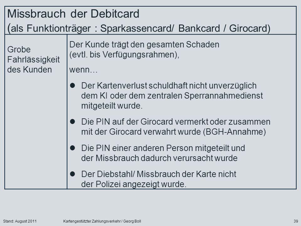 Stand: August 2011Kartengestützter Zahlungsverkehr / Georg Boll39 Missbrauch der Debitcard ( als Funktionträger : Sparkassencard/ Bankcard / Girocard)