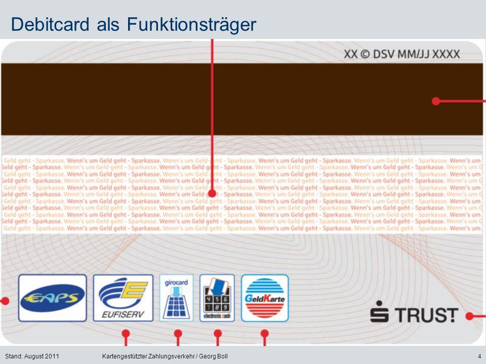 Stand: August 2011Kartengestützter Zahlungsverkehr / Georg Boll4 Debitcard als Funktionsträger