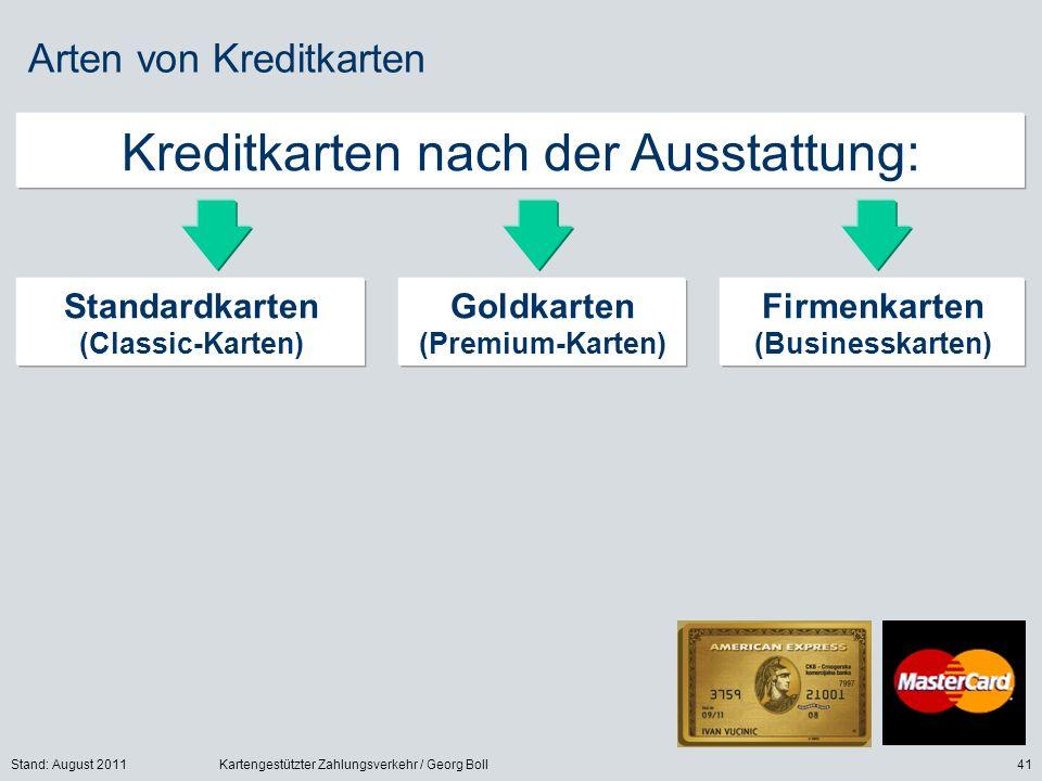 Stand: August 2011Kartengestützter Zahlungsverkehr / Georg Boll41 Arten von Kreditkarten Kreditkarten nach der Ausstattung: Standardkarten (Classic-Karten) Firmenkarten (Businesskarten) Goldkarten (Premium-Karten)