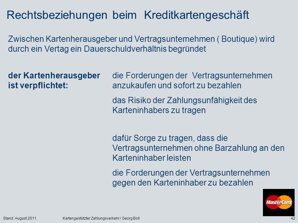 Stand: August 2011Kartengestützter Zahlungsverkehr / Georg Boll42 Rechtsbeziehungen beim Kreditkartengeschäft Zwischen Kartenherausgeber und Vertragsu