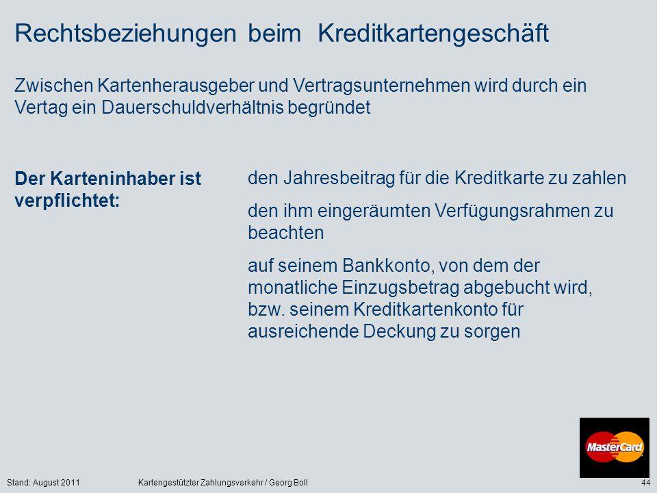 Stand: August 2011Kartengestützter Zahlungsverkehr / Georg Boll44 Rechtsbeziehungen beim Kreditkartengeschäft Zwischen Kartenherausgeber und Vertragsu